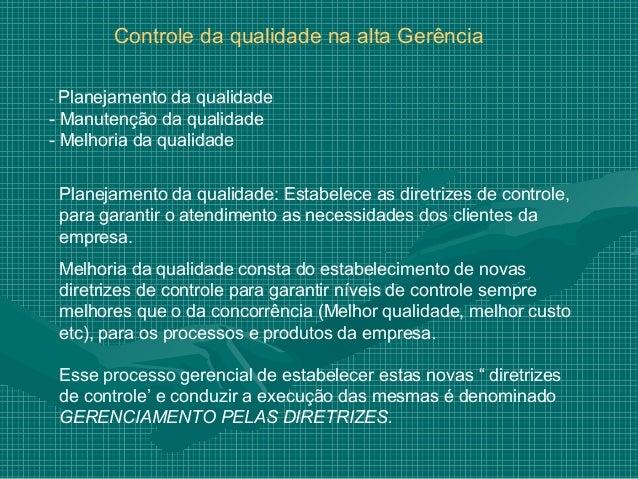 Controle da qualidade na alta Gerência- Planejamento da qualidade- Manutenção da qualidade- Melhoria da qualidade Planejam...