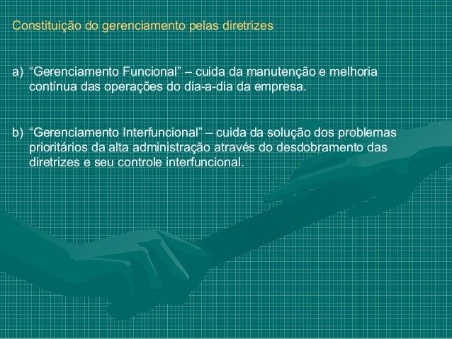 """Constituição do gerenciamento pelas diretrizesa) """"Gerenciamento Funcional"""" – cuida da manutenção e melhoria   contínua das..."""