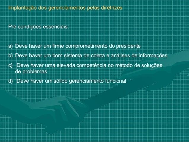 Implantação dos gerenciamentos pelas diretrizesPré condições essenciais:a) Deve haver um firme comprometimento do presiden...
