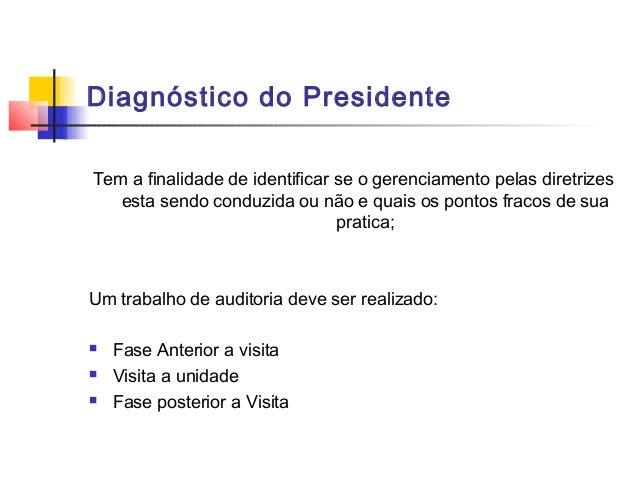 Diagnóstico do PresidenteTem a finalidade de identificar se o gerenciamento pelas diretrizes   esta sendo conduzida ou não...