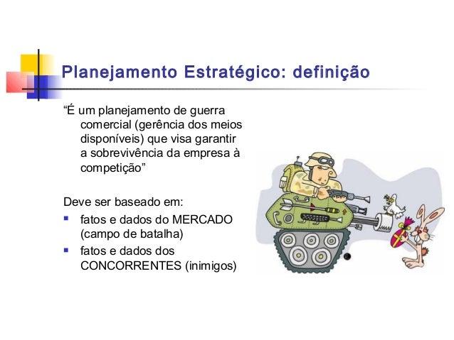 """Planejamento Estratégico: definição""""É um planejamento de guerra   comercial (gerência dos meios   disponíveis) que visa ga..."""