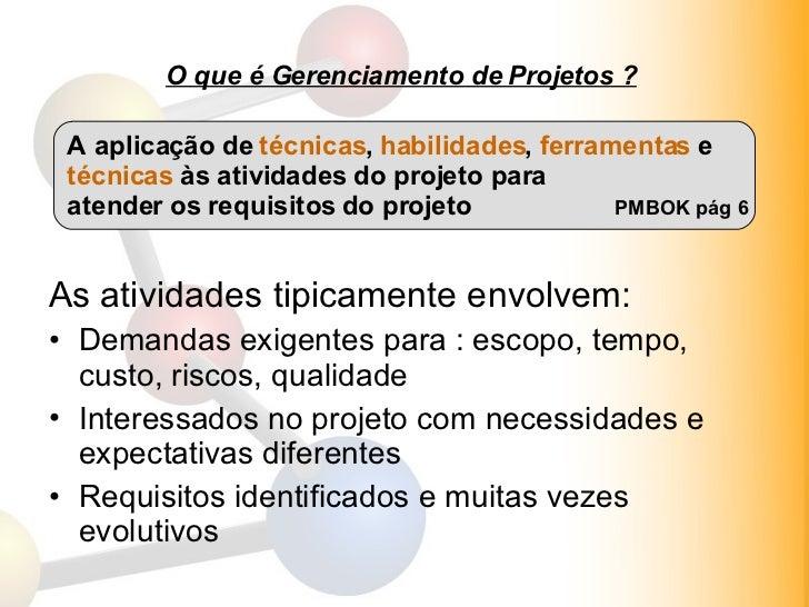 O que é Gerenciamento de Projetos ? <ul><li>As atividades tipicamente envolvem: </li></ul><ul><li>Demandas exigentes para ...