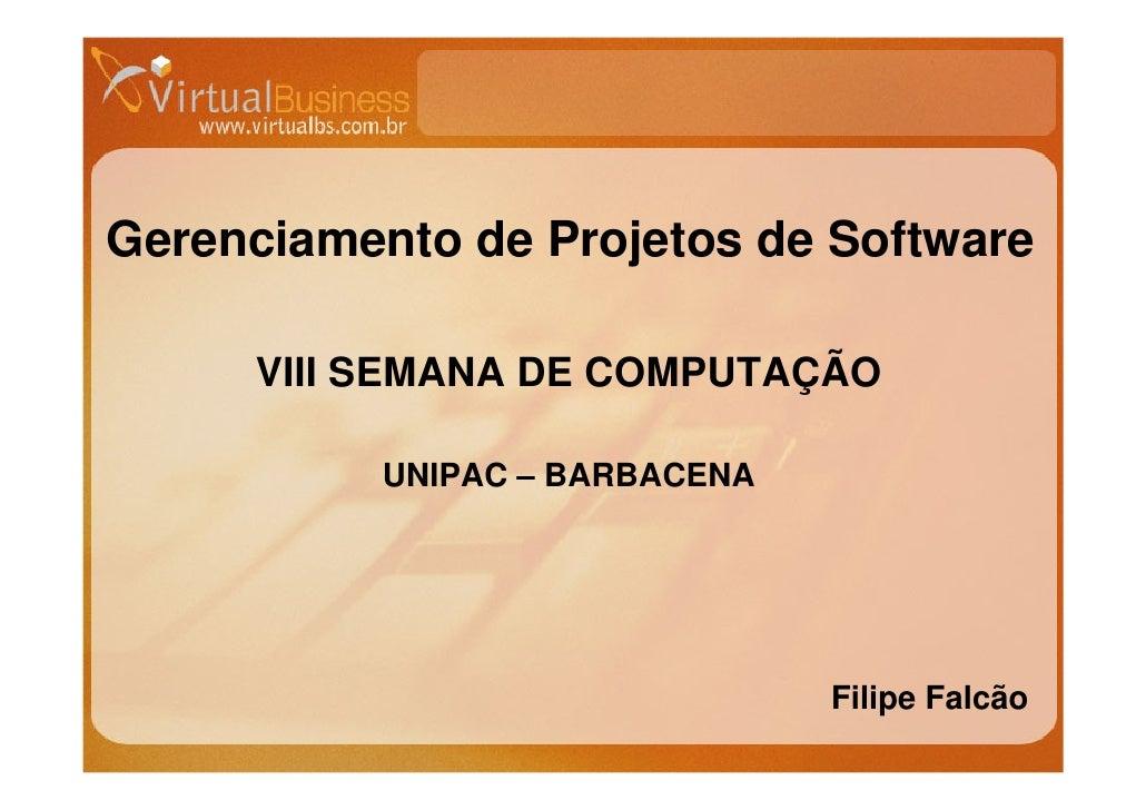 Gerenciamento de Projetos de Software       VIII SEMANA DE COMPUTAÇÃO            UNIPAC – BARBACENA                       ...