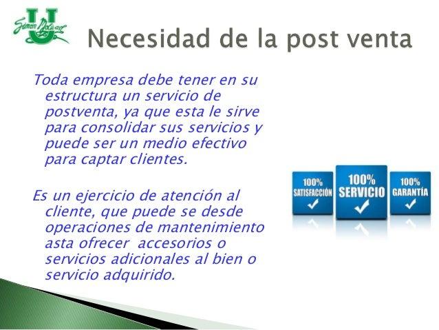 Toda empresa debe tener en su estructura un servicio de postventa, ya que esta le sirve para consolidar sus servicios y pu...