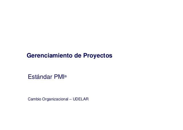 Gerenciamiento de ProyectosEstándar PMI®Cambio Organizacional – UDELAR