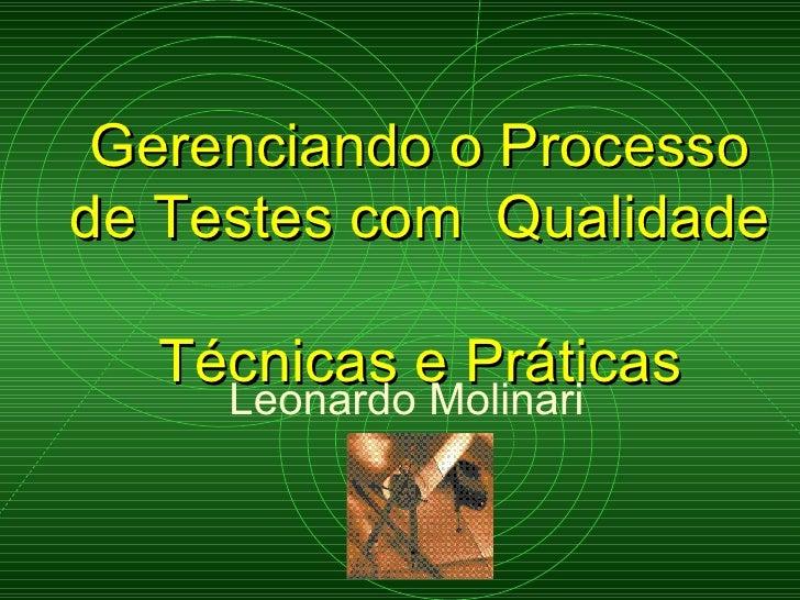 Gerenciando o Processo de Testes com  Qualidade  Técnicas e Práticas Leonardo Molinari