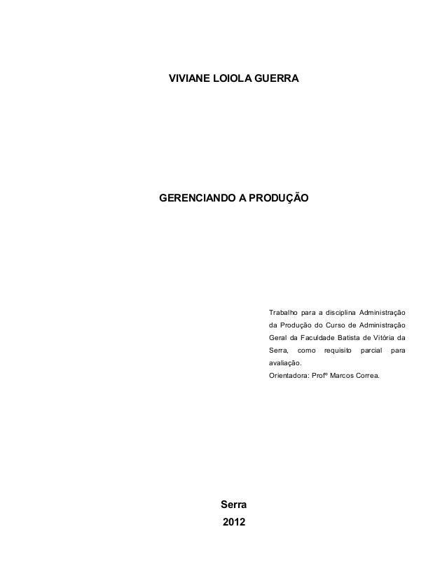 VIVIANE LOIOLA GUERRA GERENCIANDO A PRODUÇÃO Trabalho para a disciplina Administração da Produção do Curso de Administraçã...
