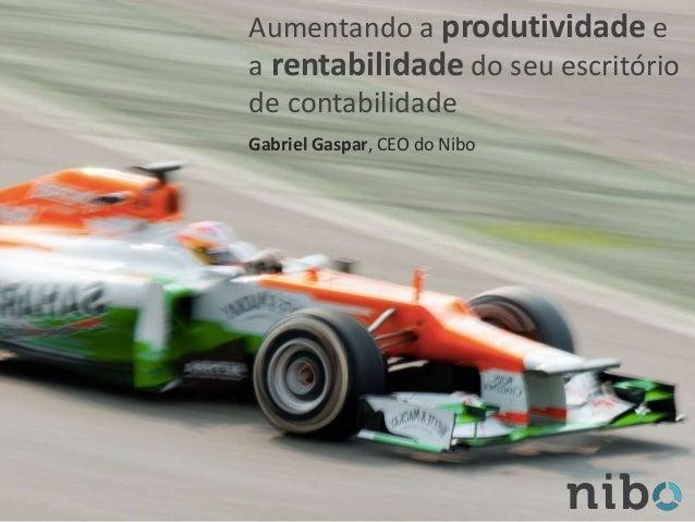 Aumentando a produtividade e a rentabilidade do seu escritório de contabilidade Gabriel Gaspar, CEO do Nibo