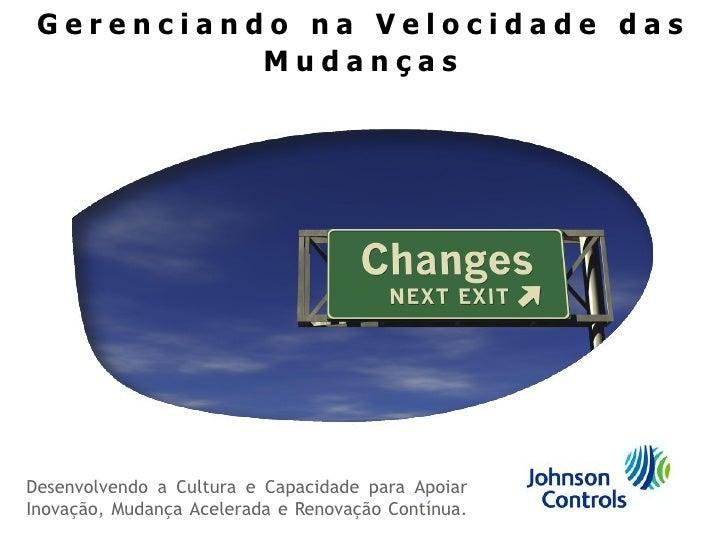 Gerenciando na Velocidade das           MudançasDesenvolvendo a Cultura e Capacidade para ApoiarInovação, Mudança Acelerad...