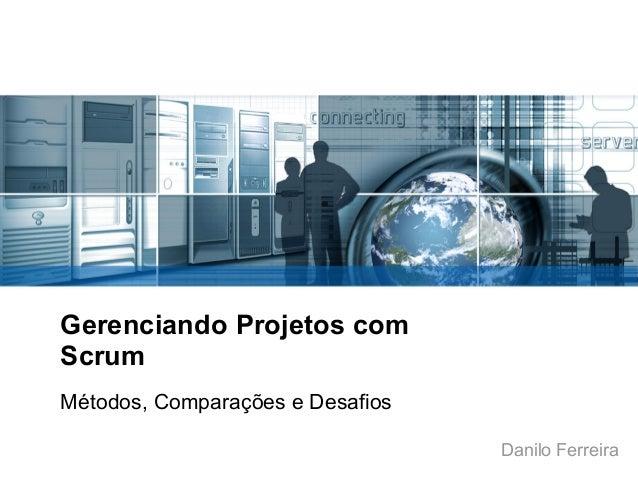 Gerenciando Projetos com Scrum Métodos, Comparações e Desafios Danilo Ferreira