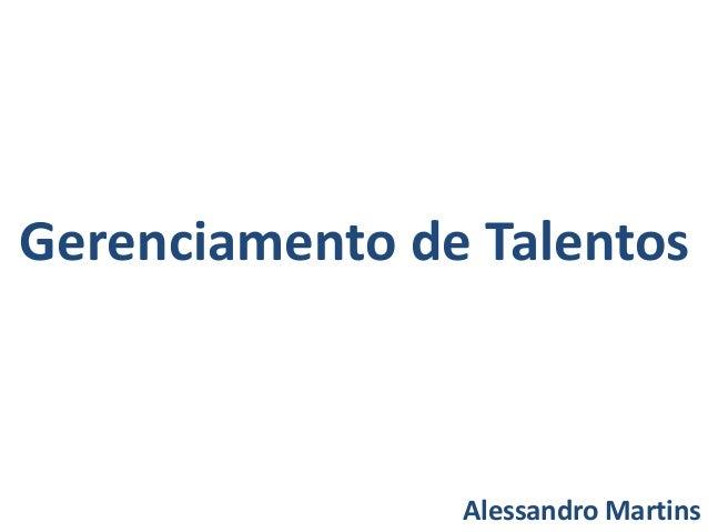Gerenciamento de Talentos  Alessandro Martins