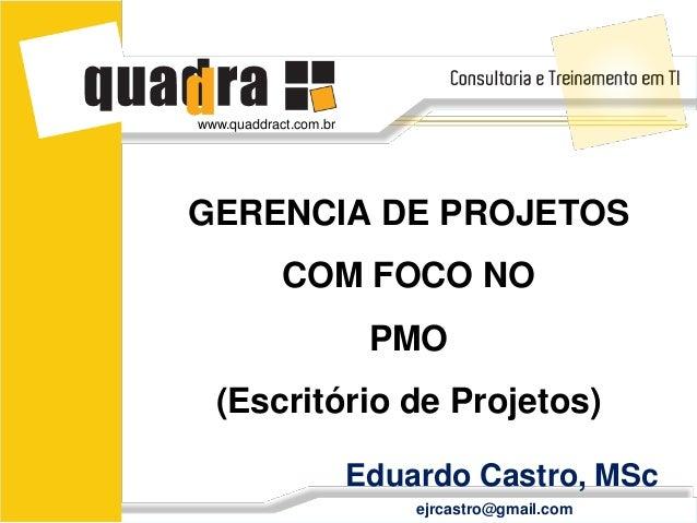 www.quaddract.com.brGERENCIA DE PROJETOS            COM FOCO NO                        PMO  (Escritório de Projetos)      ...