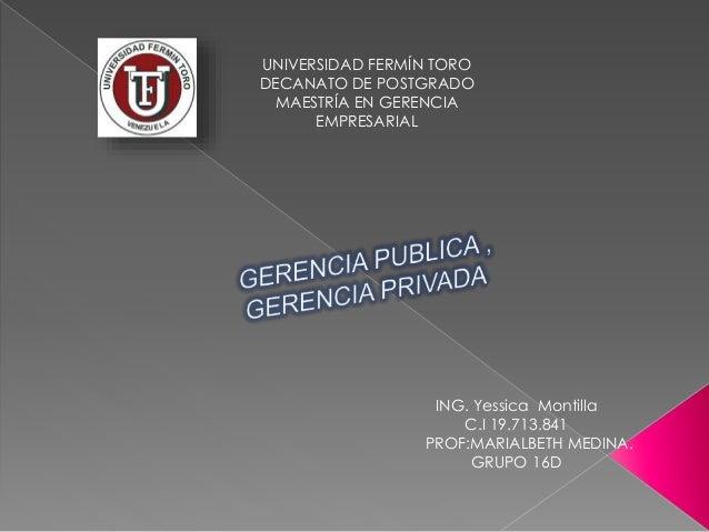UNIVERSIDAD FERMÍN TORO DECANATO DE POSTGRADO MAESTRÍA EN GERENCIA EMPRESARIAL ING. Yessica Montilla C.I 19.713.841 PROF:M...