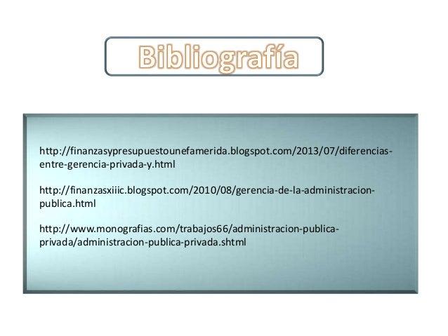http://finanzasypresupuestounefamerida.blogspot.com/2013/07/diferencias- entre-gerencia-privada-y.html http://www.monograf...