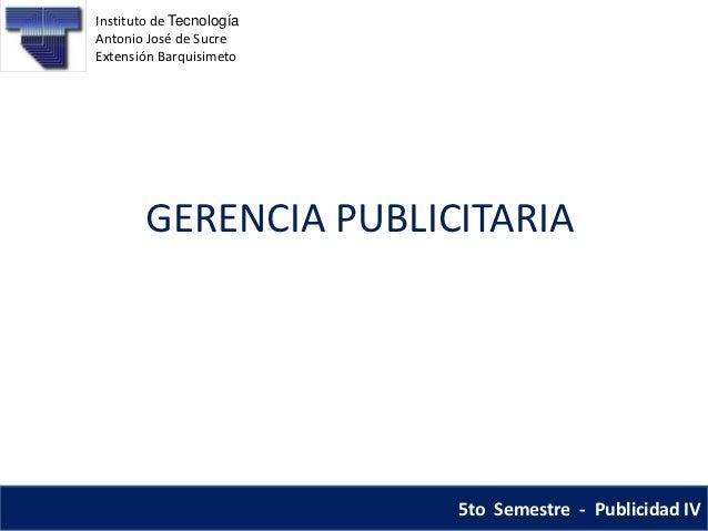 Instituto de TecnologíaAntonio José de SucreExtensión Barquisimeto       GERENCIA PUBLICITARIA                          5t...