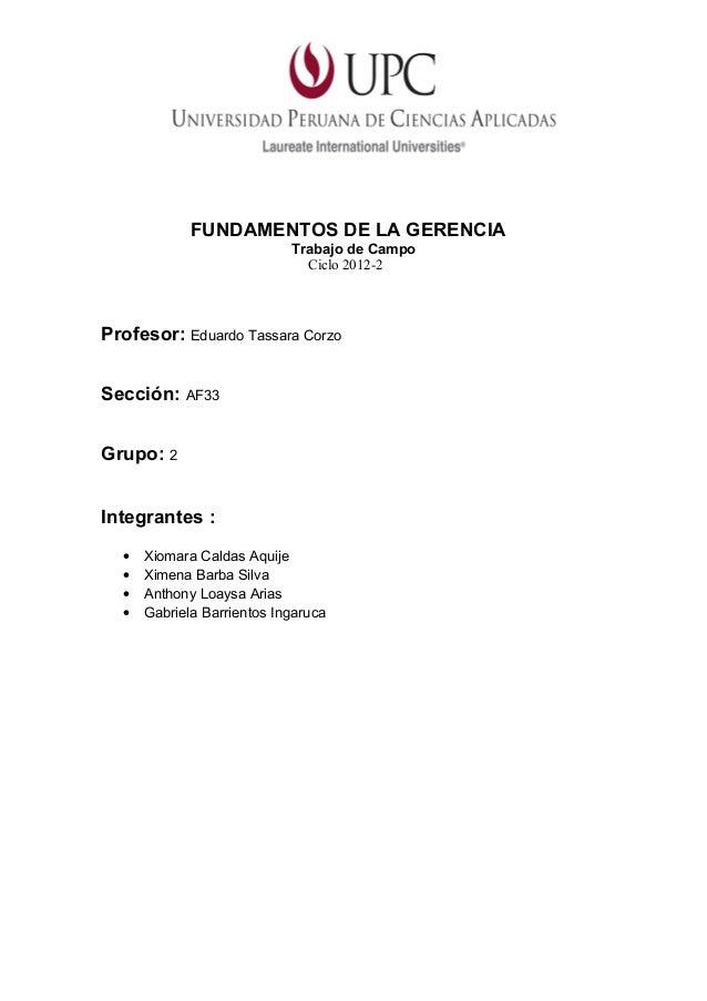 FUNDAMENTOS DE LA GERENCIA                            Trabajo de Campo                              Ciclo 2012-2Profesor: ...