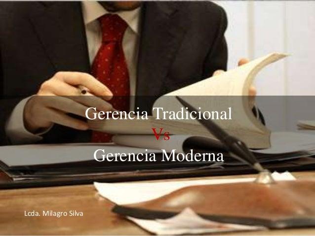 Gerencia TradicionalVsGerencia ModernaLcda. Milagro Silva