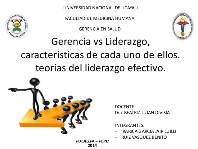 Gerencia vs Liderazgo, características de cada uno de ellos. teorías del liderazgo efectivo.  UNIVERSIDAD NACIONAL DE UCAY...