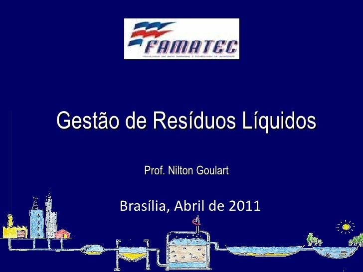 Brasília, Abril de 2011 Gestão de Resíduos Líquidos Prof. Nilton Goulart
