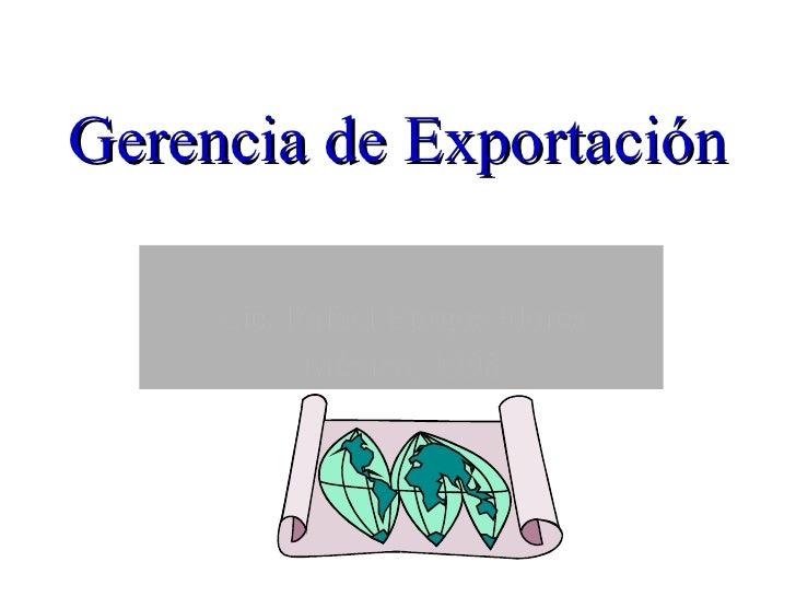 Gerencia de Exportación Lic. Rafael Burgos Flores México, 1998