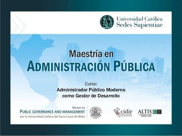 Curso:  Administrador Público Moderno  como Gestor de Desarrollo