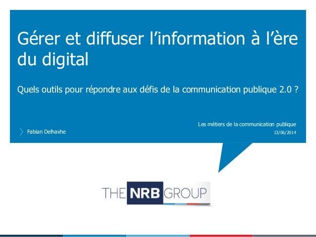 Quels outils pour répondre aux défis de la communication publique 2.0 ? Gérer et diffuser l'information à l'ère du digital...