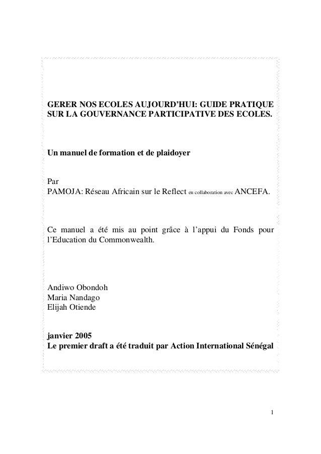 1 GERER NOS ECOLES AUJOURD'HUI: GUIDE PRATIQUE SUR LA GOUVERNANCE PARTICIPATIVE DES ECOLES. Un manuel de formation et de p...
