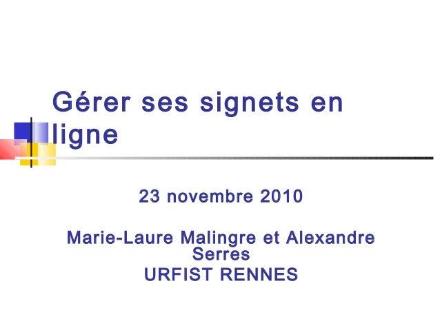 Gérer ses signets en ligne 23 novembre 2010 Marie-Laure Malingre et Alexandre Serres URFIST RENNES