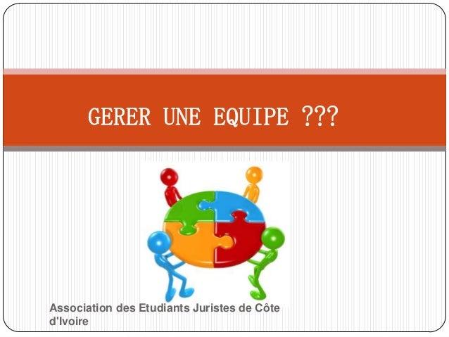 GERER UNE EQUIPE ???Association des Etudiants Juristes de CôtedIvoire
