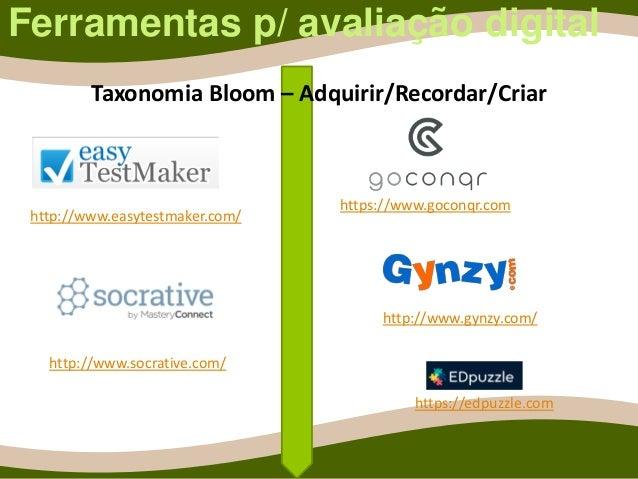 Ferramentas p/ avaliação digital http://www.easytestmaker.com/ https://www.goconqr.com http://www.gynzy.com/ http://www.so...