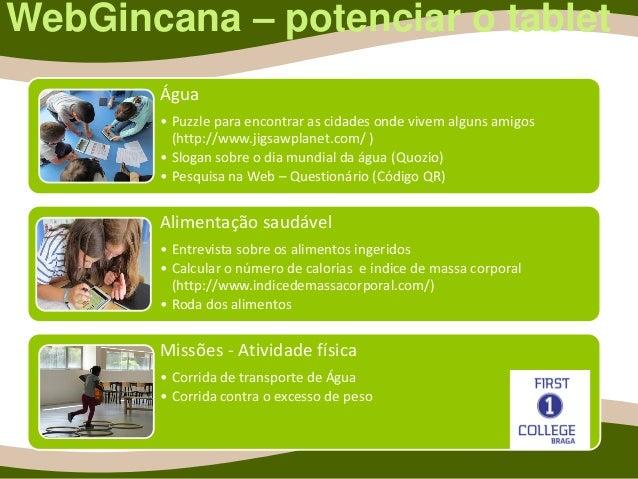 WebGincana – potenciar o tablet Água • Puzzle para encontrar as cidades onde vivem alguns amigos (http://www.jigsawplanet....