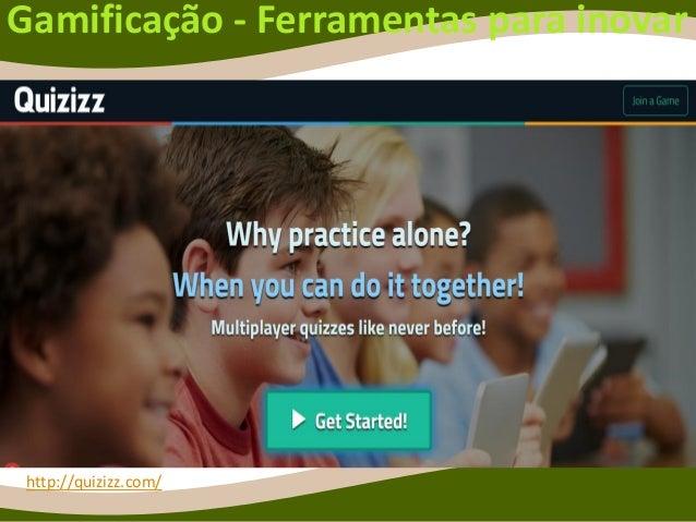 Gamificação - Ferramentas para inovar https://edshelf.com/ https://edshelf.com/shelf/joycevalenza- portfolios/ http://quiz...