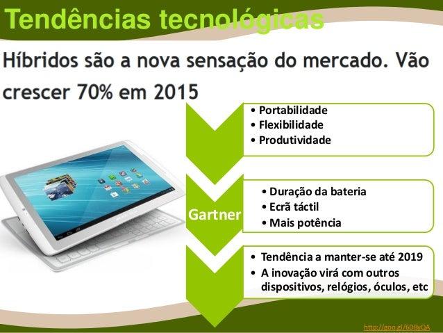 Tendências tecnológicas http://goo.gl/6DByQA • Portabilidade • Flexibilidade • Produtividade Gartner • Duração da bateria ...