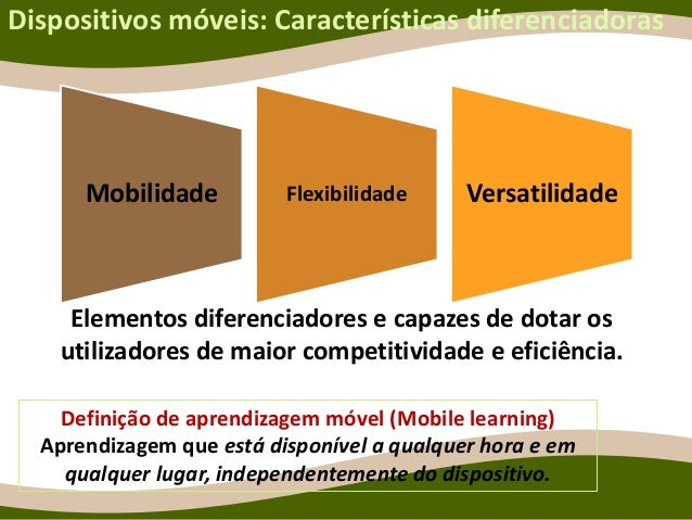 Mobilidade Flexibilidade Versatilidade Elementos diferenciadores e capazes de dotar os utilizadores de maior competitivida...