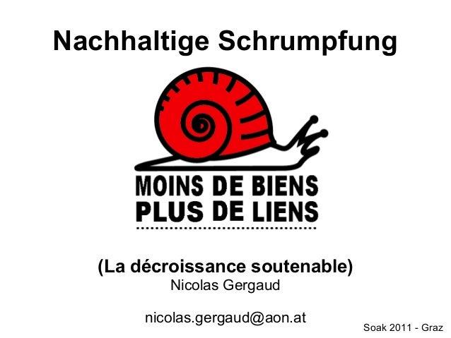 Nachhaltige Schrumpfung   (La décroissance soutenable)           Nicolas Gergaud        nicolas.gergaud@aon.at            ...