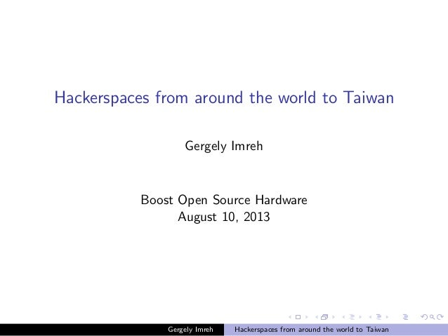 Hackerspaces from around the world to Taiwan Gergely Imreh Boost Open Source Hardware August 10, 2013 Gergely Imreh Hacker...