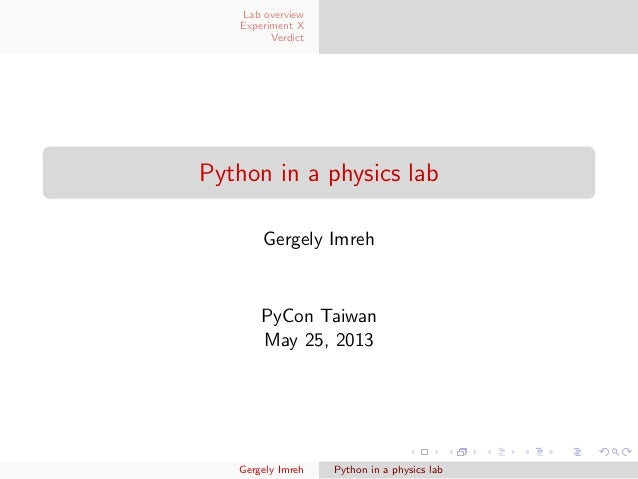 Lab overviewExperiment XVerdictPython in a physics labGergely ImrehPyCon TaiwanMay 25, 2013Gergely Imreh Python in a physi...
