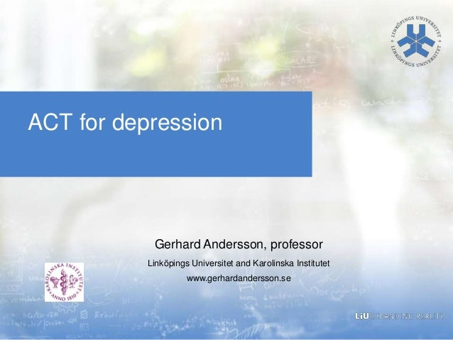 ACT for depression            Gerhard Andersson, professor           Linköpings Universitet and Karolinska Institutet     ...
