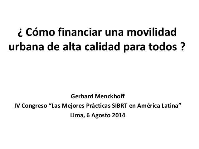"""¿ Cómo financiar una movilidad urbana de alta calidad para todos ? Gerhard Menckhoff IV Congreso """"Las Mejores Prácticas SI..."""