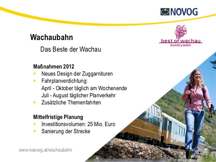 Wachaubahn         Das Beste der Wachau      Maßnahmen 2012       Neues Design der Zuggarnituren       Fahrplanverdichtu...