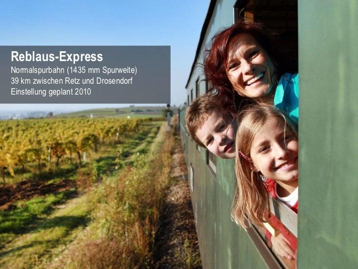 Reblaus-ExpressNormalspurbahn (1435 mm Spurweite)39 km zwischen Retz und DrosendorfEinstellung geplant 2010               ...