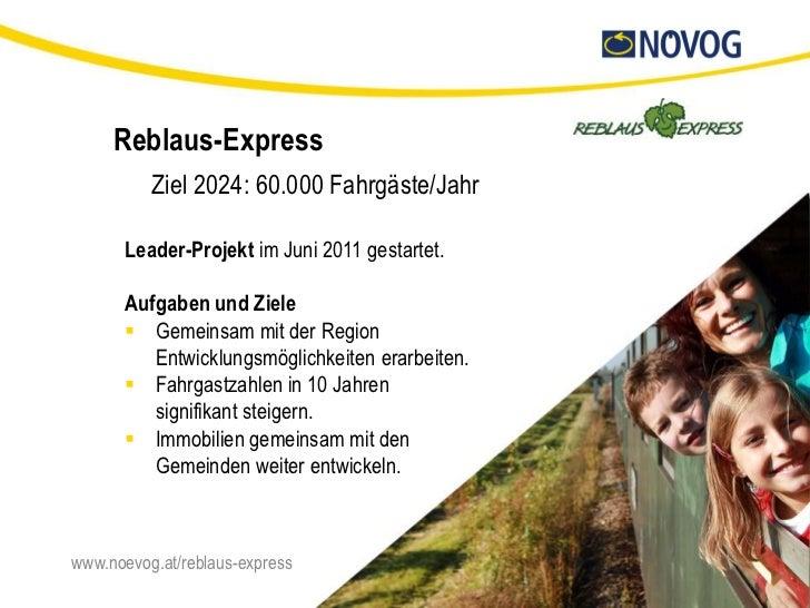 Reblaus-Express          Ziel 2024: 60.000 Fahrgäste/Jahr       Leader-Projekt im Juni 2011 gestartet.       Aufgaben und ...