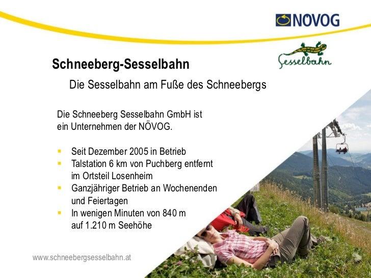 Schneeberg-Sesselbahn          Die Sesselbahn am Fuße des Schneebergs      Die Schneeberg Sesselbahn GmbH ist      ein Unt...