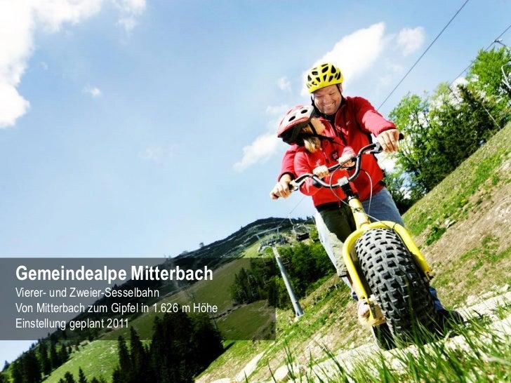 Gemeindealpe MitterbachVierer- und Zweier-SesselbahnVon Mitterbach zum Gipfel in 1.626 m HöheEinstellung geplant 2011     ...