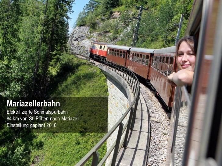 MariazellerbahnElektrifizierte Schmalspurbahn84 km von St. Pölten nach MariazellEinstellung geplant 2010                  ...