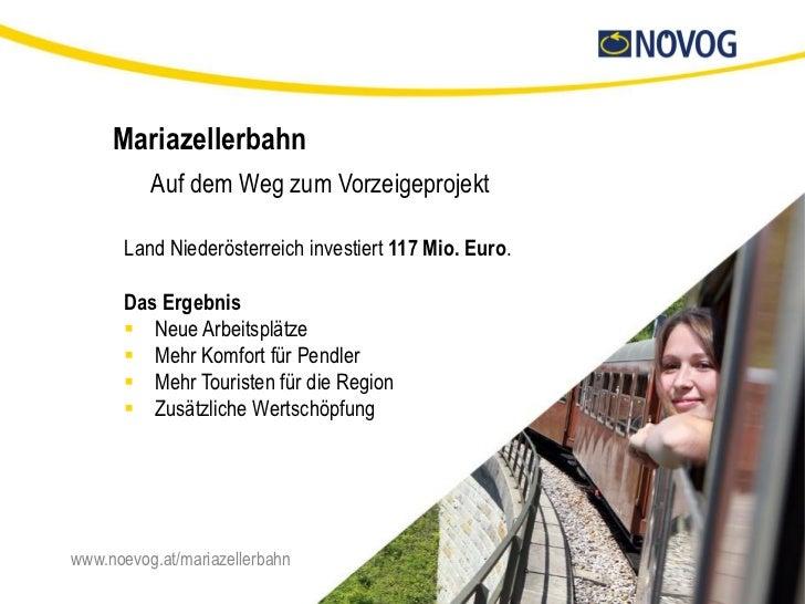 Mariazellerbahn          Auf dem Weg zum Vorzeigeprojekt       Land Niederösterreich investiert 117 Mio. Euro.       Das E...
