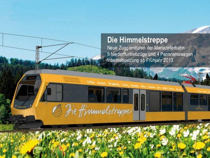Die HimmelstreppeNeue Zuggarnituren der Mariazellerbahn9 Niederflurtriebzüge und 4 PanoramawagenInbetriebsetzung ab Frühja...