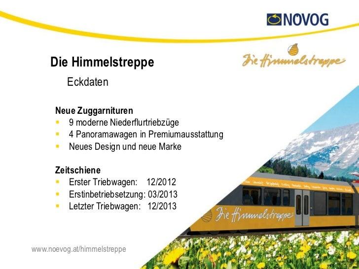 Die Himmelstreppe          Eckdaten      Neue Zuggarnituren       9 moderne Niederflurtriebzüge       4 Panoramawagen in...