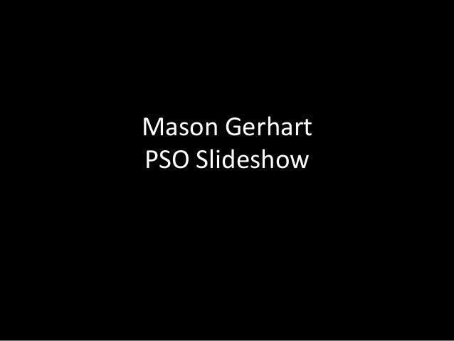Mason GerhartPSO Slideshow