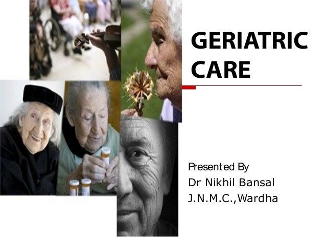 GERIATRICCAREPresented ByDr Nikhil BansalJ.N.M.C.,Wardha